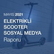 Elektrikli Scooter Sosyal Medya Raporu [Mayıs 2021]