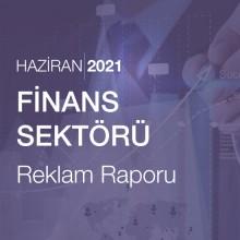 Finans Sektörü Reklam Raporu [Haziran 2021]
