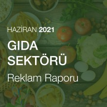 Gıda Sektörü Reklam Raporu [Haziran 2021]