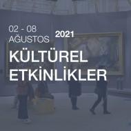 Kültürel Etkinlikler [02 - 08 Ağustos 2021 ]