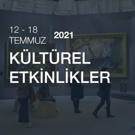 Kültürel Etkinlikler [12 - 18 Temmuz 2021 ]