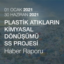 Plastik Atıkların Kimyasal Dönüşümü SS Projesi Haber Raporu [01.01.2021 - 30.06.2021]