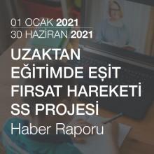 Uzaktan Eğitimde Eşit Fırsat Hareketi SS Projesi Haber Raporu [01.01.2021 - 30.06.2021]