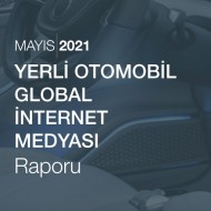 Yerli Otomobil Global İnternet Medyası Raporu [Mayıs 2021]