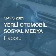 Yerli Otomobil Sosyal Medya Raporu [Mayıs 2021]