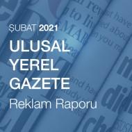 Ulusal - Yerel Gazete Reklam Raporu (Şubat 2021)