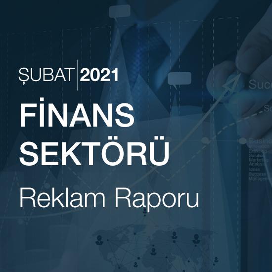 Finans Sektörü Reklam Raporu (Şubat 2021)