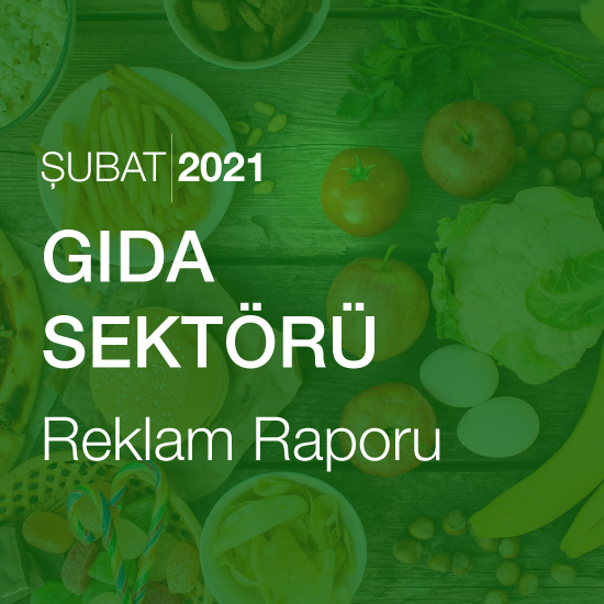 Gıda Sektörü Reklam Raporu (Şubat 2021)