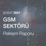 GSM Sektörü Reklam Raporu (Şubat 2021)