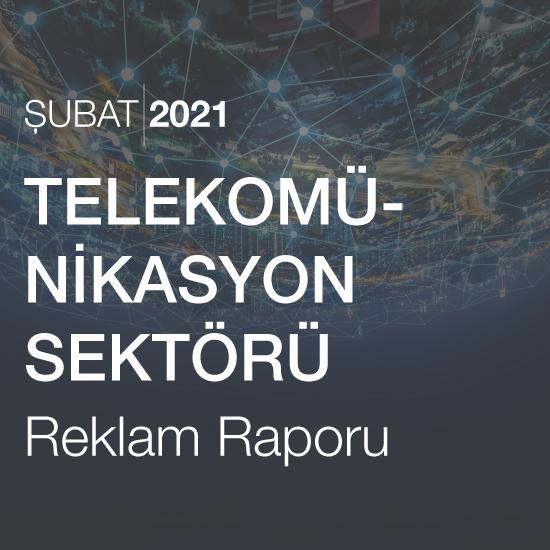 Telekomünikasyon Sektörü Reklam Raporu (Şubat 2021)
